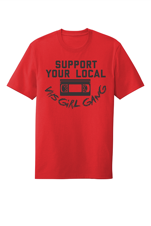 SUPPORT YOUR LOCAL VHS GIRL GANG SHIRTS