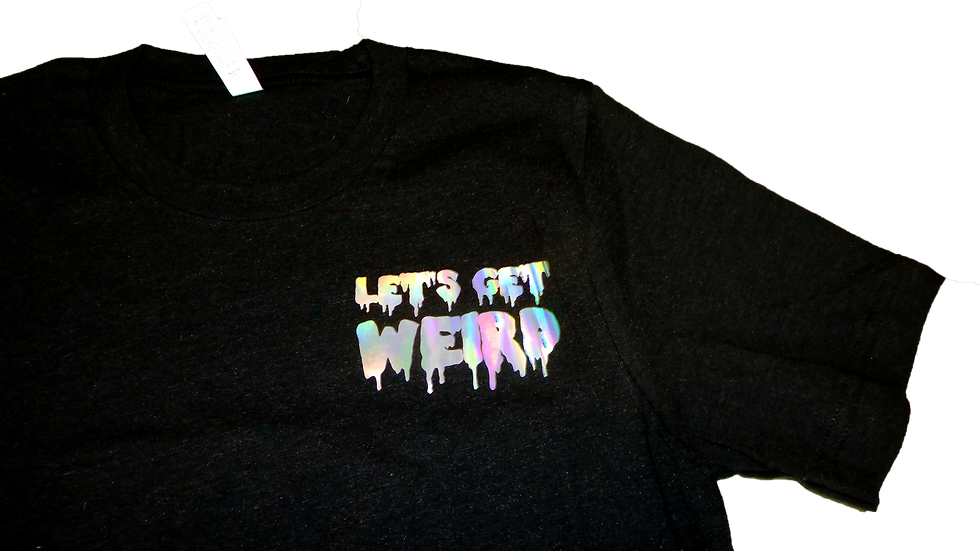 LET'S GET WEIRD HOLOGRAPHIC T-SHIRT