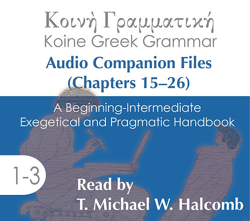 Koine Greek Grammar (Chs.15–26) Audio Companion Files