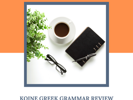 Koine Greek Grammar: An Overview of Verbs