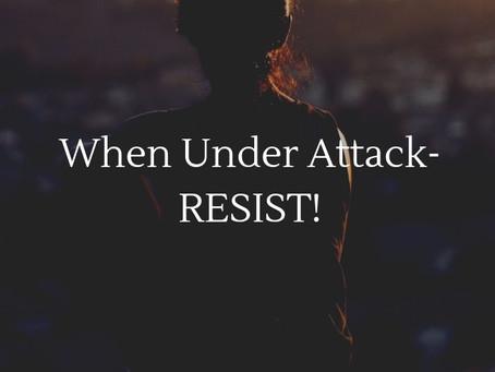 When Under Attack—RESIST!