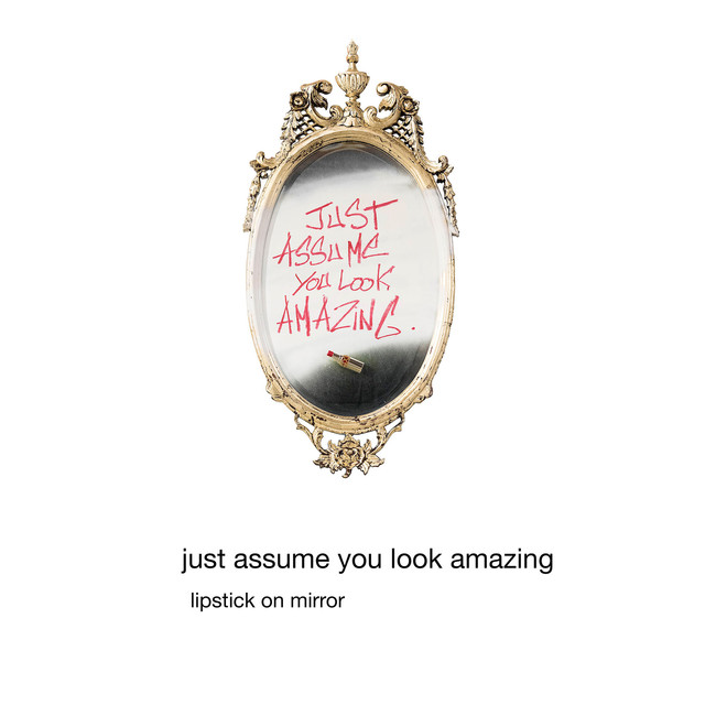 Just Assume You Look Amazing