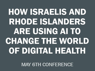 How Israelis and Rhode Islanders are using AI to change the world of digital health May 6th  2021