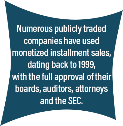 Numerous publicly traded companies have used monetized installment sales.