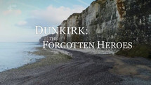 Dunkirk: The Forgotten Heroes | Channel 4