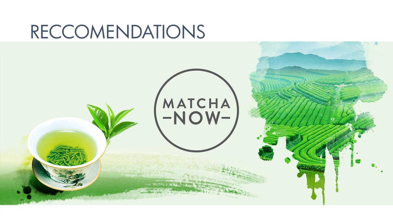 Matcha Now Reccomendations