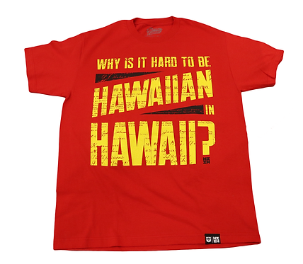 """Hawaii's Finest """"Why is it hard to be Hawaiian"""" Red"""