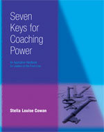 The Seven Keys to Coaching Power: An Application Handbook for Leaders on the Fro