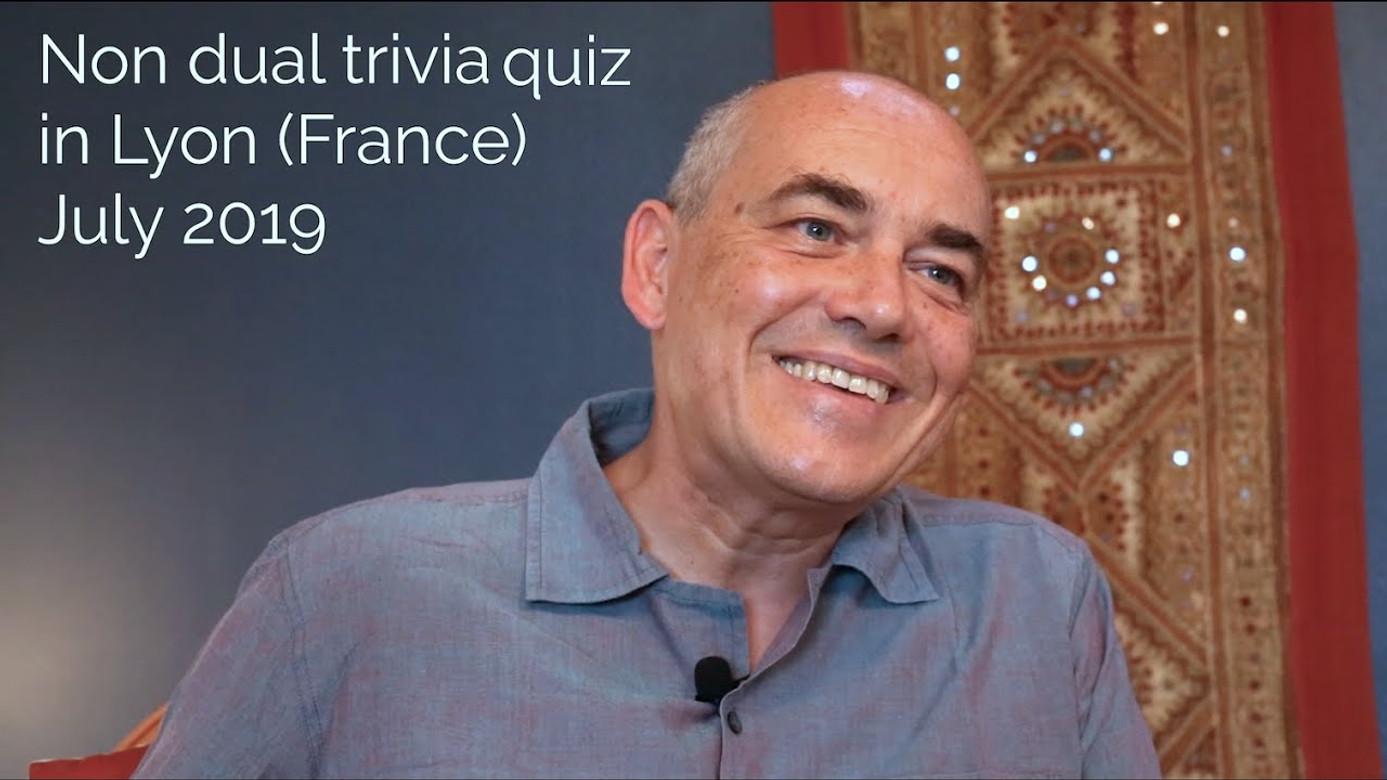 Non-dual Trivia Quiz in Lyon - July 2019