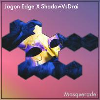 ShadowVsDrai x Jagon Edge - Masquerade