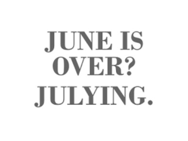 June's over...Julying! - Update June 2020