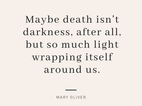 Maybe death isn't darkness