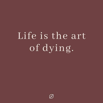 Life is the art of dying
