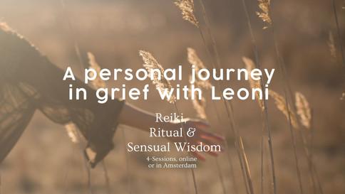 A Personal grief trajectory with Leoni: Reiki, Ritual & Sensual Wisdom
