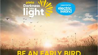 Darkness into Light Early Bird