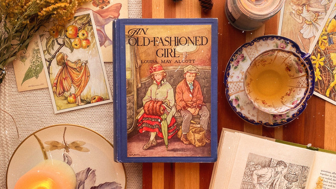 """10 Life Lessons I learned from Alcott's """"An Old-Fashioned Girl"""""""