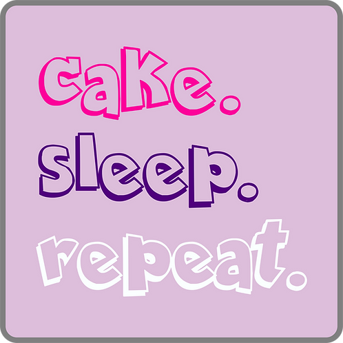 Cake. Sleep. Repeat.