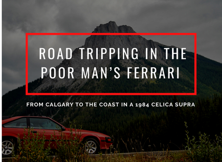 Road Tripping from Calgary in the Poor Man's Ferrari  — A 1984 Toyota Supra