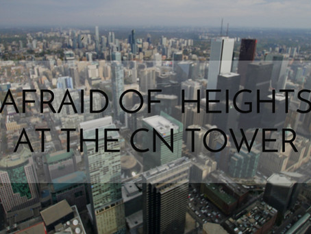 Being Afraid of Heights at the CN Tower