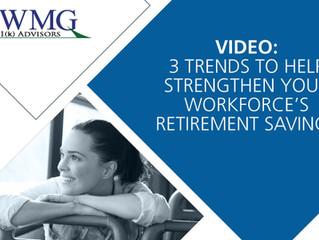 [Video] 3 Trends to Help Strengthen Your Workforce's Retirement Savings