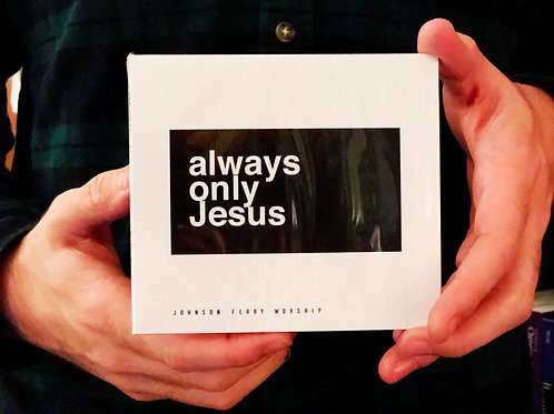 Always Only Jesus - Physical CD