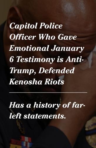 Capitol Police Officer Who Gave Emotional January 6 Testimony is Anti-Trump, Defended Kenosha Riots