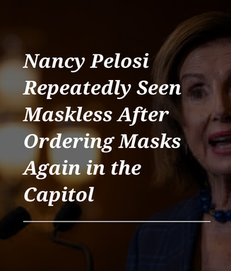 Nancy Pelosi Repeatedly Seen Maskless After Ordering Masks Again in the Capitol