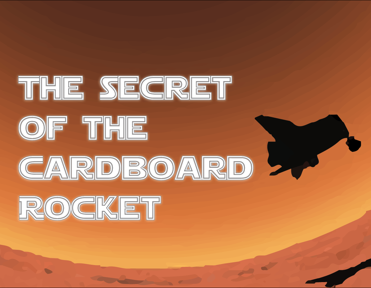 The Secret of the Cardboard Rocket