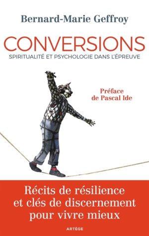 Conversions : spiritualité et psychologie dans l'épreuve : récits de résilience