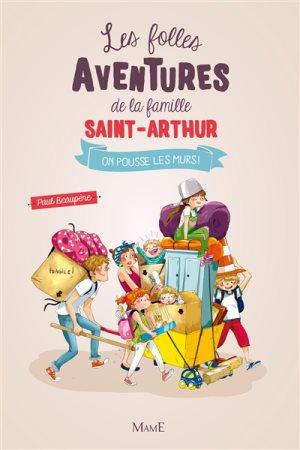 Les folles aventures de la famille Saint-Arthur. Volume 6, On pousse les murs !