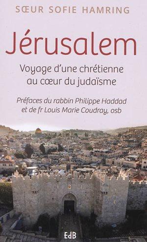 Jérusalem : voyage d'une chrétienne au coeur du judaïsme