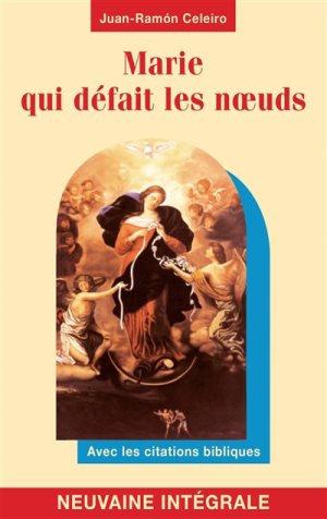 Marie qui défait les noeuds : neuvaine intégrale : avec les citations bibliques