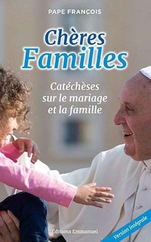 Chères familles : catéchèses sur le mariage et la famille