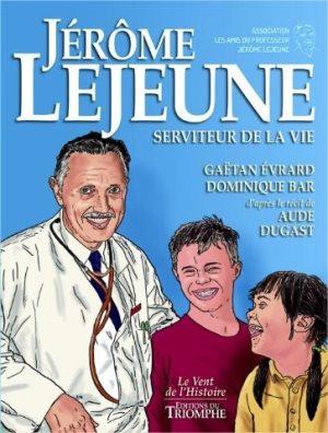 Jérôme Lejeune : serviteur de la vie