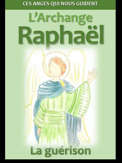 Ces Anges qui nous guident: Raphaël - la guérison