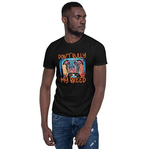 Don't Bully My Breed Unisex T-Shirt
