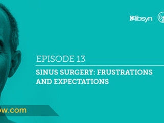 Ep.13 - Sinus Surgery: Frustrations and Expectations