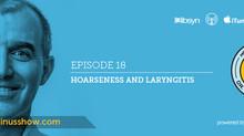Ep.18 - Hoarseness and Laryngitis