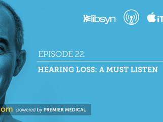 Ep.22 - Hearing Loss: A Must Listen