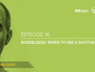Ep.16 - Nosebleeds: When To See The Doctor