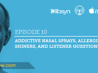 Ep.10 - Addictive Nasal Sprays, Allergic Shiners, and Listener Questions