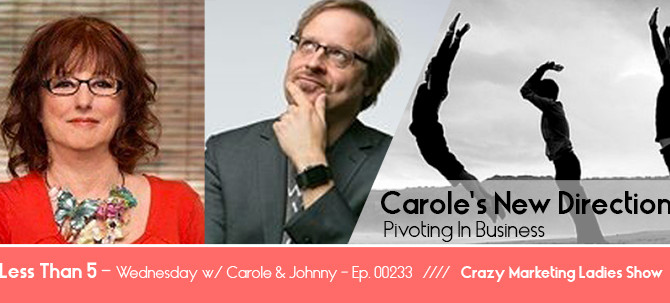 Ep.233 - Carole's New Direction // Pivoting In Business