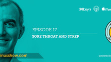 Ep.17 - Sore Throat and Strep