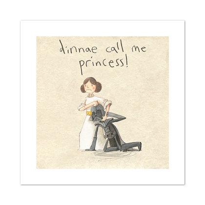 Dinnae Call Me Princess Print