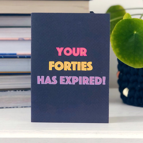Your Forties Has Expired Card