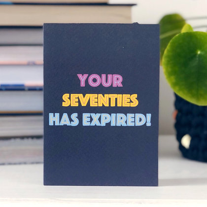 Your Seventies Has Expired Card