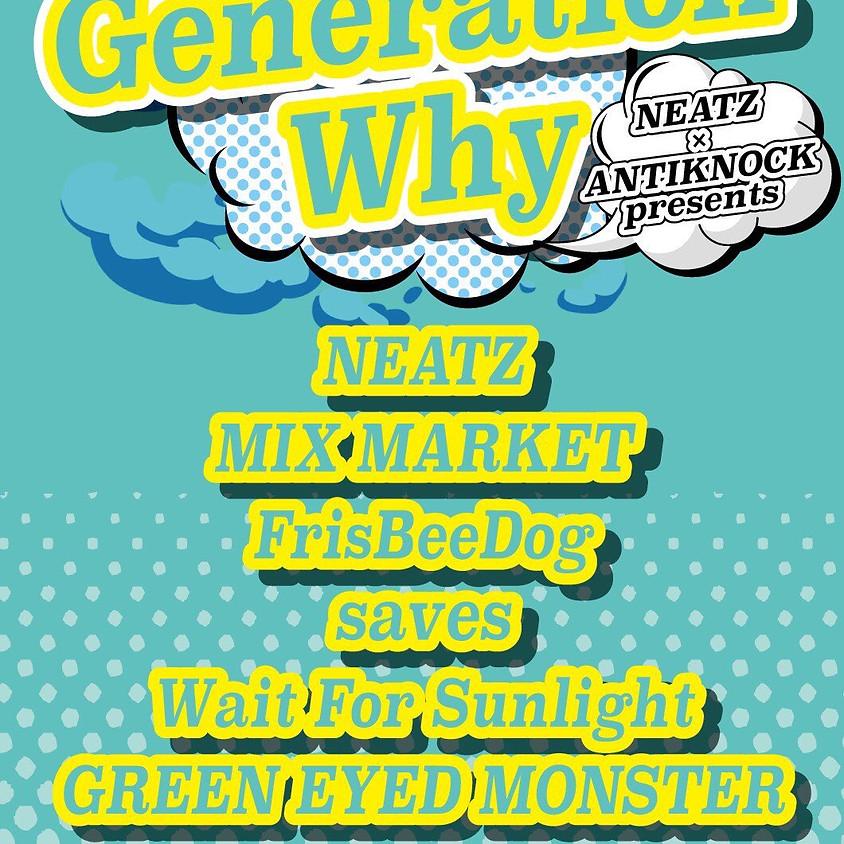 NEATZ × ANTIKNOCK presents  【Generation Why】