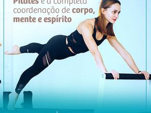 Pilates é a completa coordenação de Corpo, Mente e Espírito!