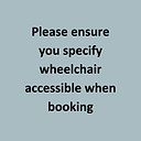 Please ensure you specify wheelchair acc