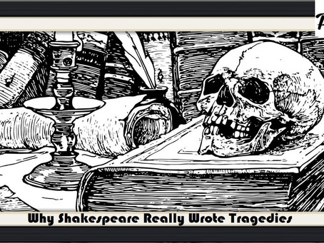 Why Shakespeare Really Wrote Tragedies – Op-Ed Piece